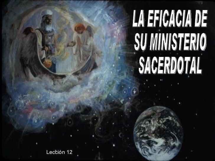 LA EFICACIA DE SU MINISTERIO SACERDOTAL Lección 12
