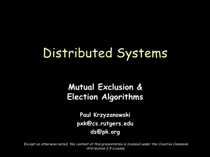 Mutual Exclusion & Election Algorithms Paul Krzyzanowski [email_address] [email_address] Distributed Systems Except as oth...