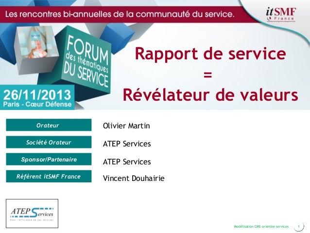 Rapport de service = Révélateur de valeurs Orateur  Olivier Martin  Société Orateur  ATEP Services  Sponsor/Partenaire  AT...