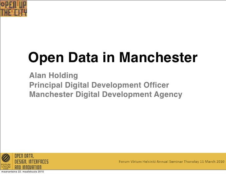 Open Data in Manchester                     Alan Holding                     Principal Digital Development Officer         ...