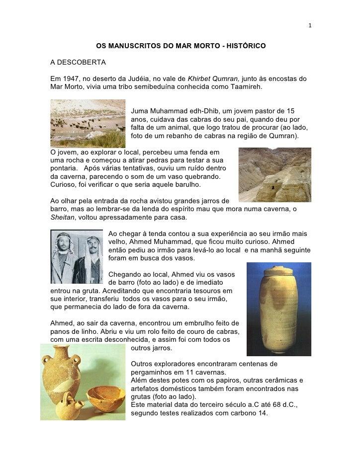 1              OS MANUSCRITOS DO MAR MORTO - HISTÓRICOA DESCOBERTAEm 1947, no deserto da Judéia, no vale de Khirbet Qumran...