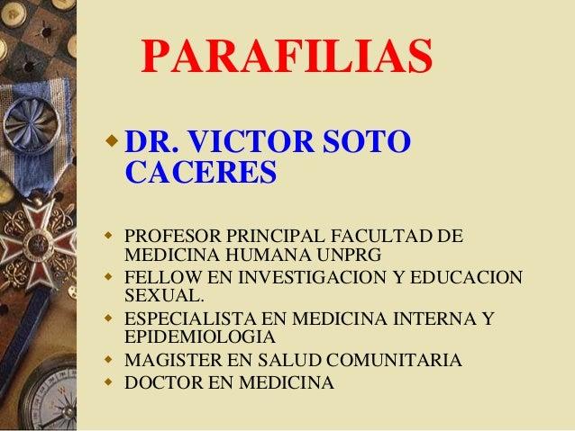 PARAFILIASDR. VICTOR SOTOCACERESPROFESOR PRINCIPAL FACULTAD DEMEDICINA HUMANA UNPRGFELLOW EN INVESTIGACION Y EDUCACIONSEXU...