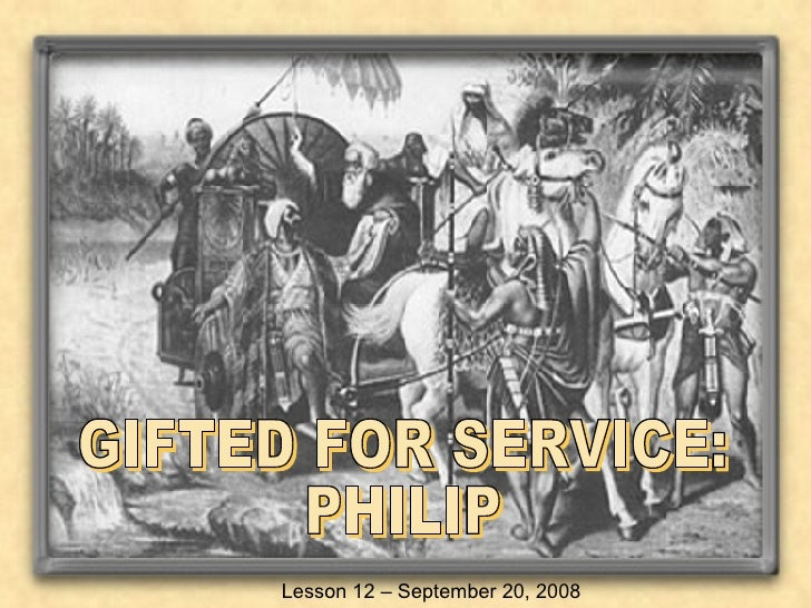 GIFTED FOR SERVICE: PHILIP Lesson 12 – September 20, 2008