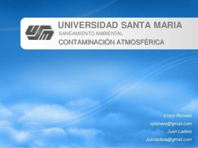 UNIVERSIDAD SANTA MARIASANEAMIENTO AMBIENTALCONTAMINACIÓN ATMOSFÉRICA                               Víctor Romero         ...