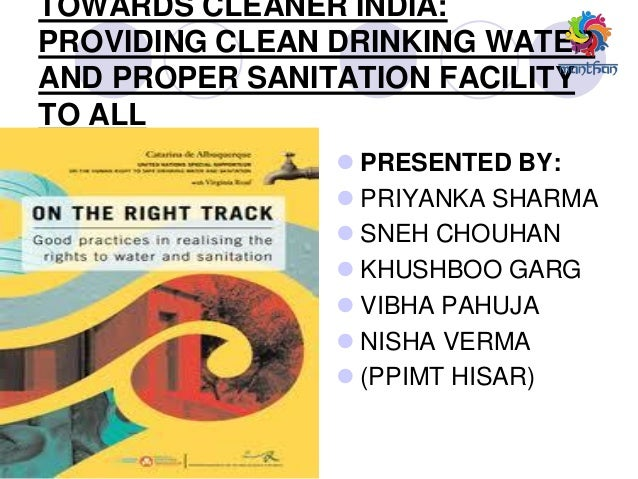 TOWARDS CLEANER INDIA: PROVIDING CLEAN DRINKING WATER AND PROPER SANITATION FACILITY TO ALL  PRESENTED BY:  PRIYANKA SHA...