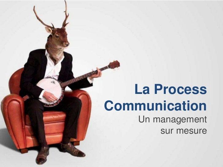 La ProcessCommunication    Un management        sur mesure