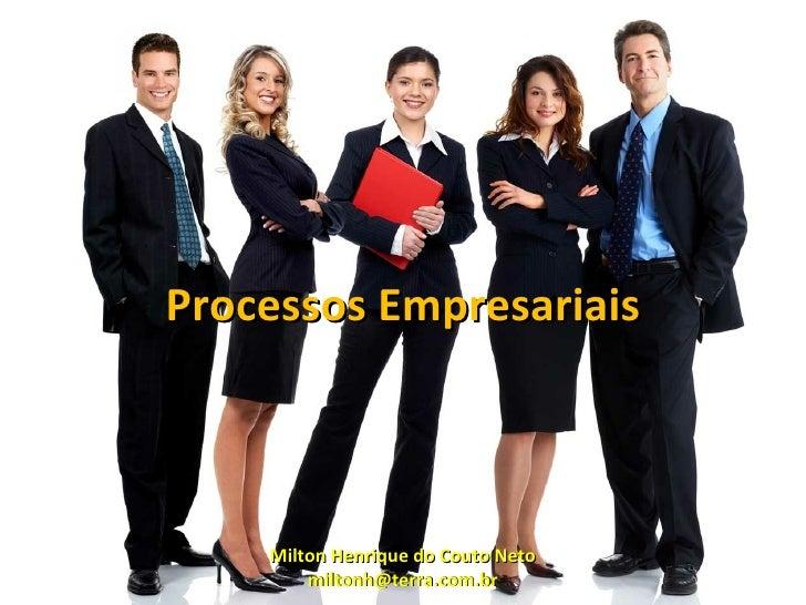 Processos Empresariais    Milton Henrique do Couto Neto        miltonh@terra.com.br