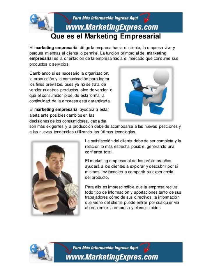 Que es el Marketing EmpresarialEl marketing empresarial dirige la empresa hacia el cliente, la empresa vive yperdura mient...