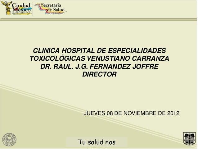 CLINICA HOSPITAL DE ESPECIALIDADESTOXICOLÓGICAS VENUSTIANO CARRANZA   DR. RAUL. J.G. FERNANDEZ JOFFRE               DIRECT...