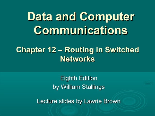 Data and ComputerData and Computer CommunicationsCommunications Eighth EditionEighth Edition by William Stallingsby Willia...
