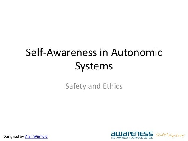 Designed by Alan Winfield Self-Awareness in Autonomic Systems Safety and Ethics