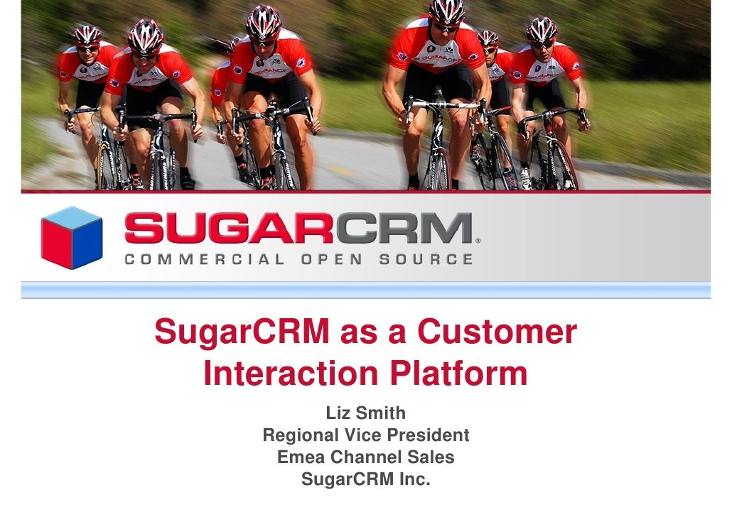 SugarCRM as a Customer   Interaction Platform            Liz Smith      Regional Vice President       Emea Channel Sales  ...