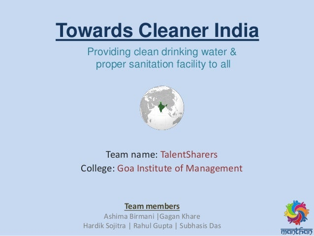 Team name: TalentSharers College: Goa Institute of Management Providing clean drinking water & proper sanitation facility ...