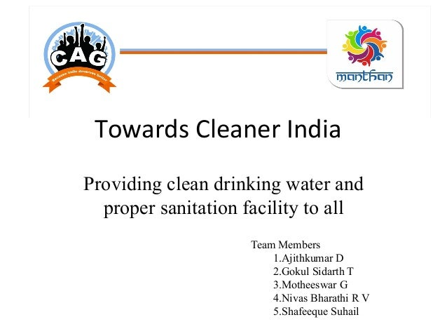 Towards  Cleaner  India   Providing clean drinking water and proper sanitation facility to all Team Members 1.Ajithk...