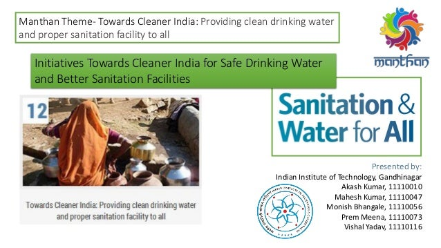 Manthan Theme- Towards Cleaner India: Providing clean drinking water and proper sanitation facility to all Presented by: I...