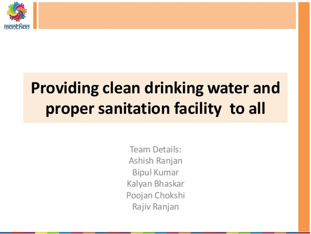 Providing clean drinking water and proper sanitation facility to all Team Details: Ashish Ranjan Bipul Kumar Kalyan Bhaska...