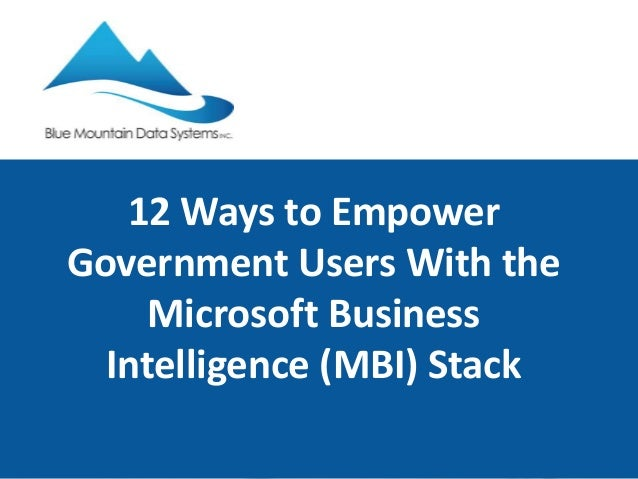 12 Ways to Empower  Government Users With the  Microsoft Business  Intelligence (MBI) Stack