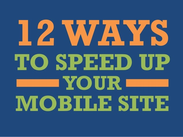 12 Ways to Speed Up Your Mobile Site