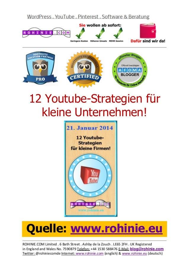 12 Youtube-Strategien für kleine Unternehmen!  Quelle: www.rohinie.eu ROHINIE.COM Limited . 6 Bath Street . Ashby de la Zo...