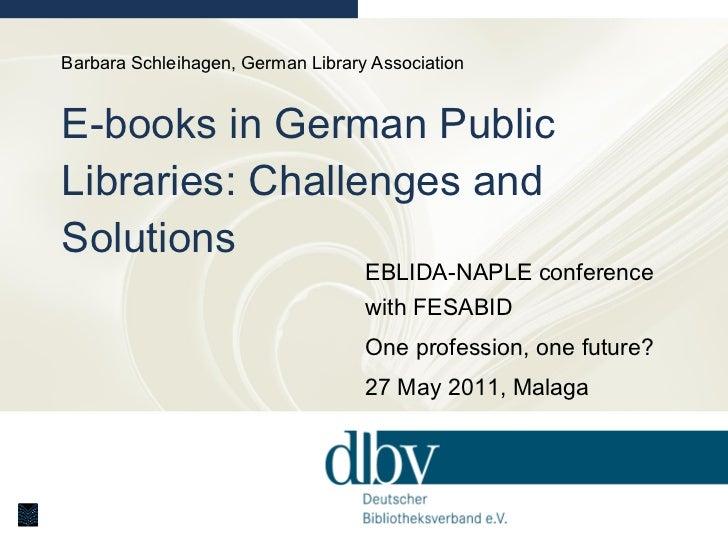 Barbara Schleihagen, German Library Association E-books in German Public Libraries: Challenges and Solutions EBLIDA-NAPLE ...