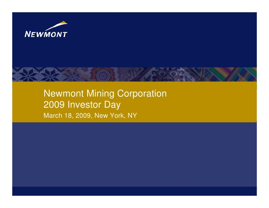 Newmont Mining Corporation 2009 Investor Day March 18, 2009, New York, NY