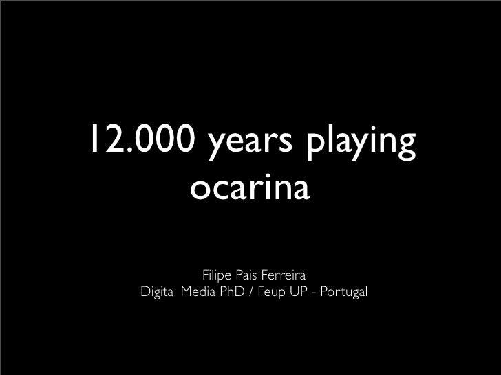 12000 Years Playing Ocarina