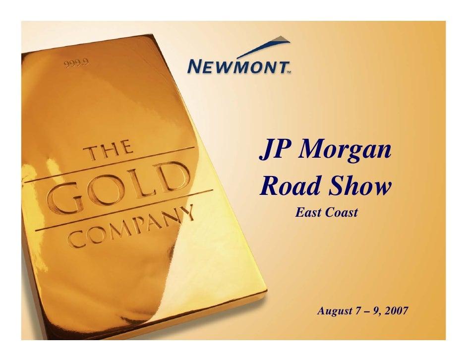 newmont mining 08_2007_JPMorgan_Roadshow