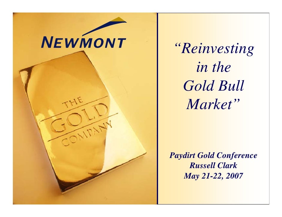 """""""Reinvesting    in the  Gold Bull   Market""""   Paydirt Gold Conference      Russell Clark    May 21-22, 2007"""
