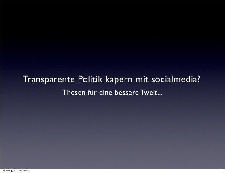 Transparente Politik kapern mit socialmedia?                           Thesen für eine bessere Twelt...Dienstag, 3. April ...