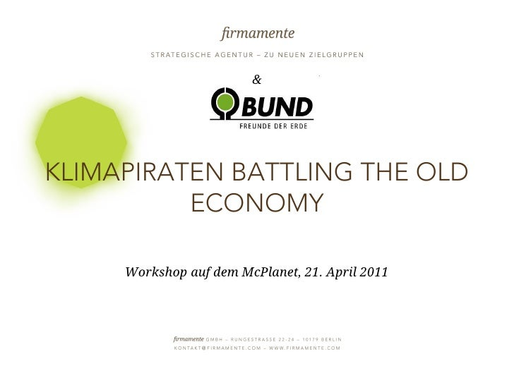 &KLIMAPIRATEN BATTLING THE OLD          ECONOMY                 Workshop auf dem McPlanet, 21. April 201121. APRIL 2012   ...