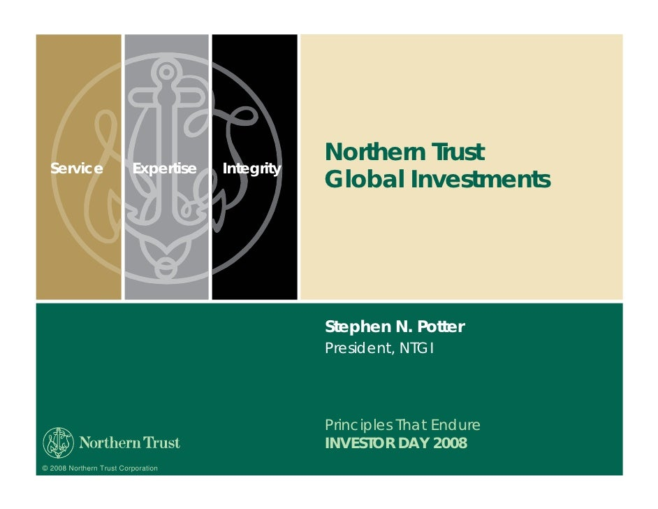 Northern Trust   Service                Expertise   Integrity                                                  Global Inve...