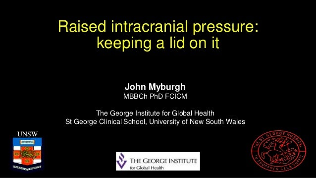 Raised intracranial pressure: keeping a lid on it UNSW John Myburgh MBBCh PhD FCICM The George Institute for Global Health...