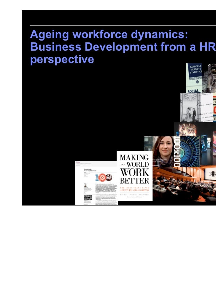 Ageing workforce dynamics:Business Development from a HRperspective                                 © 2009 IBM Corporation