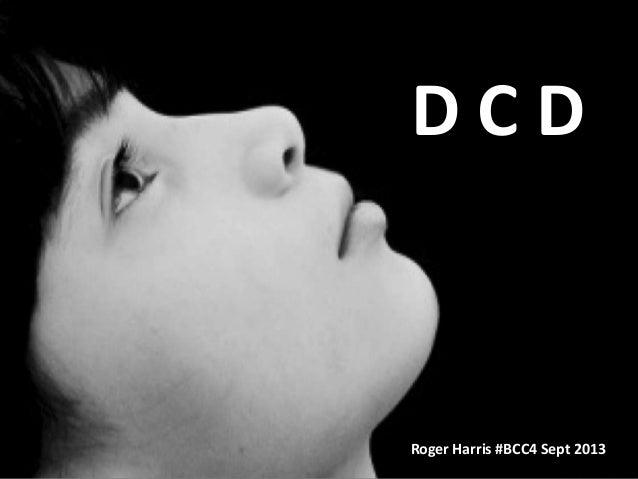 DC D CD D  Roger Harris #BCC4 Sept 2013 Roger Harris #BCC4 Sept 2013