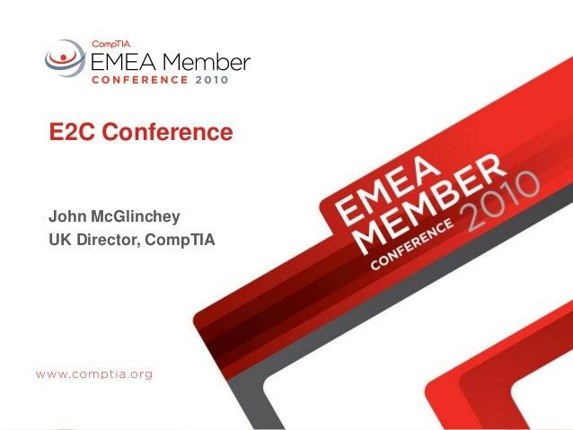 E2C Conference John McGlinchey UK Director, CompTIA