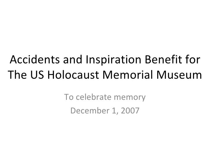 Accidents and Inspiration Benefit for The US Holocaust Memorial Museum To celebrate memory December 1, 2007