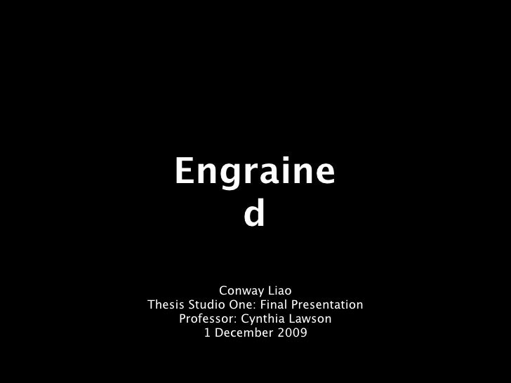 Engraine        d             Conway Liao Thesis Studio One: Final Presentation      Professor: Cynthia Lawson           1...