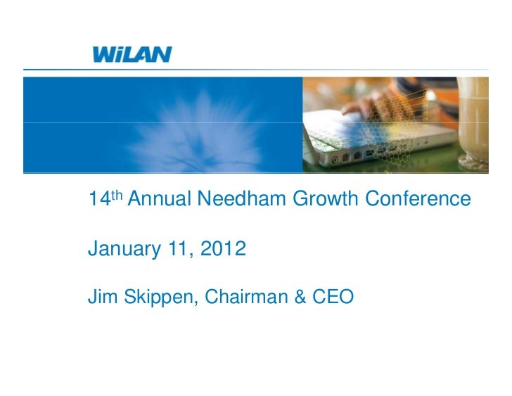 14th Annual Needham Growth ConferenceJanuary 11, 2012Jim Skippen, Chairman & CEO