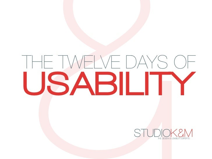 THE TWELVE DAYS OFUSABILITY           STUDIOK&M              THE DESIGN & USABILITY EXPERTS   .
