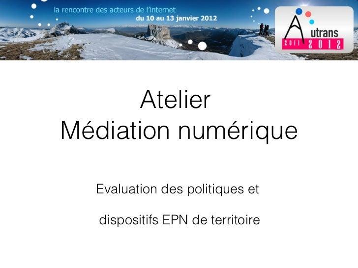 Atelier  Médiation numérique Evaluation des politiques et  dispositifs EPN de territoire