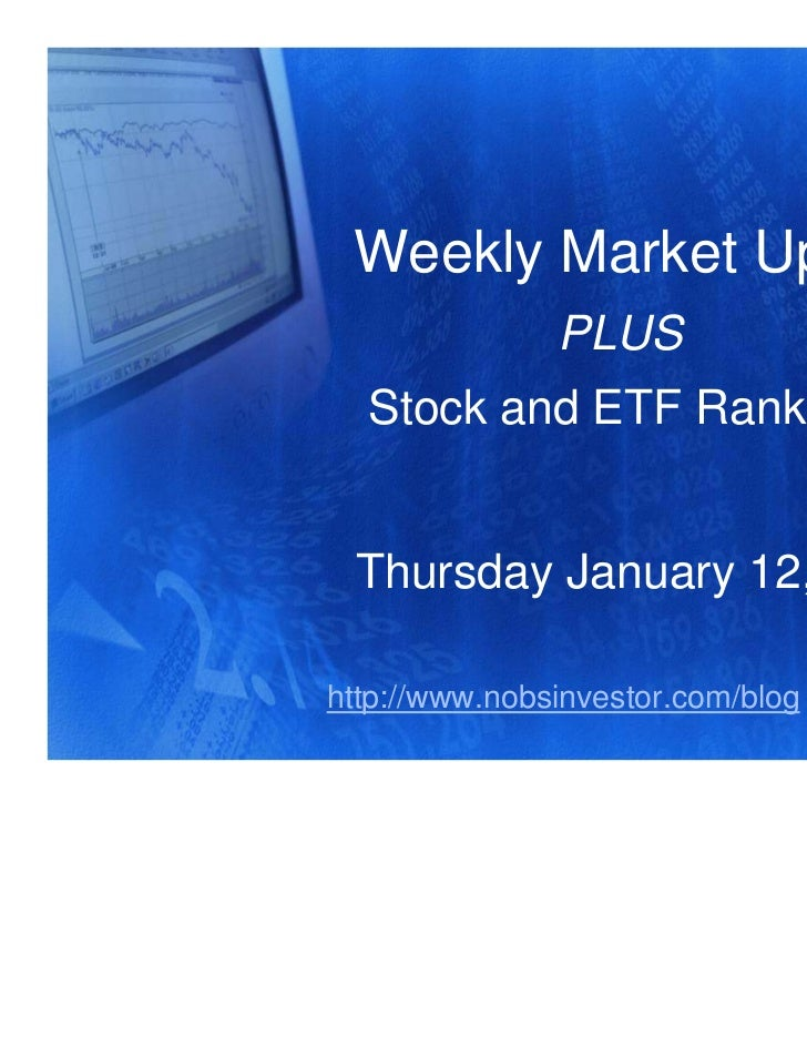 Weekly Market Update               PLUS  Stock and ETF Rankings Thursday January 12, 2012http://www.nobsinvestor.com/blog