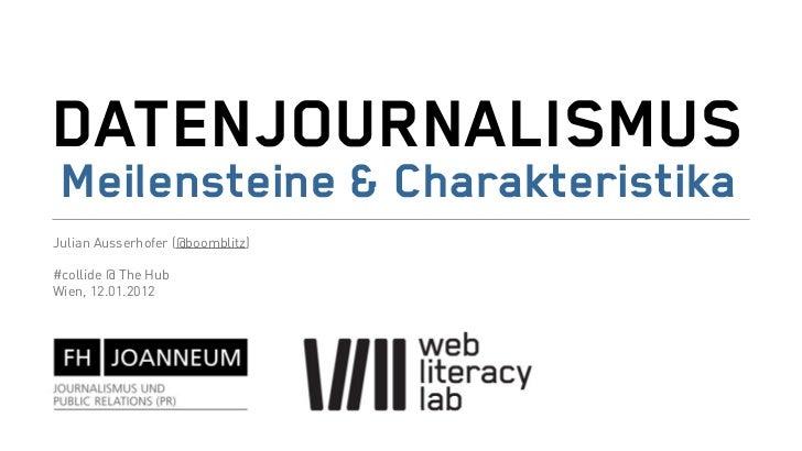 DATENJOURNALISMUS Meilensteine & CharakteristikaJulian Ausserhofer (@boomblitz)#collide @ The HubWien, 12.01.2012