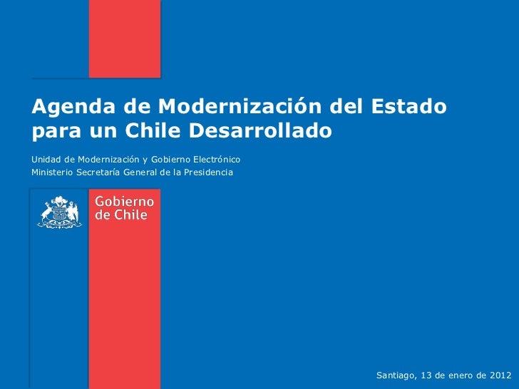 Agenda de Modernización del Estadopara un Chile DesarrolladoUnidad de Modernización y Gobierno ElectrónicoMinisterio Secre...