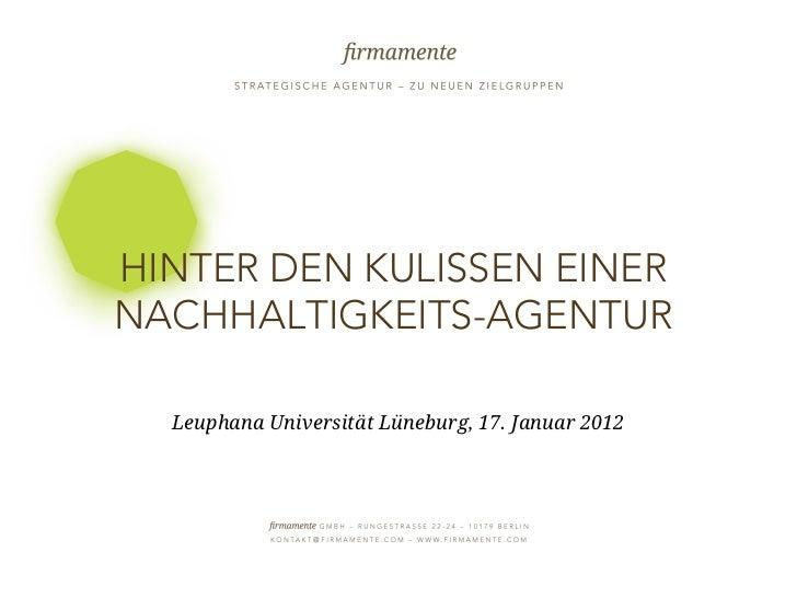 HINTER DEN KULISSEN EINER       NACHHALTIGKEITS-AGENTUR                  Leuphana Universität Lüneburg, 17. Januar 201217....