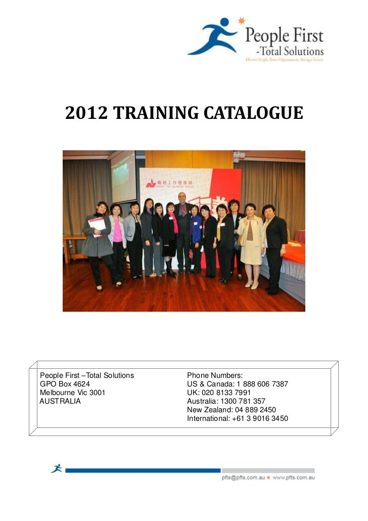 2012 TRAINING CATALOGUEPeople First –Total Solutions   Phone Numbers:GPO Box 4624                    US & Canada: 1 888 60...