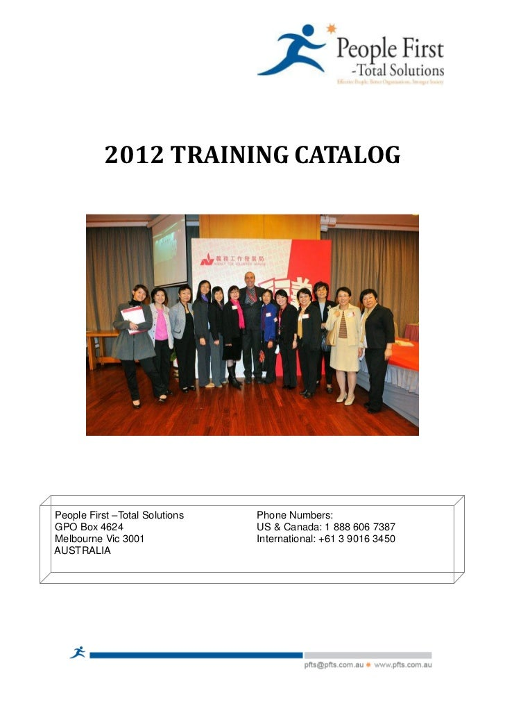 2012 TRAINING CATALOGPeople First –Total Solutions   Phone Numbers:GPO Box 4624                    US & Canada: 1 888 606 ...
