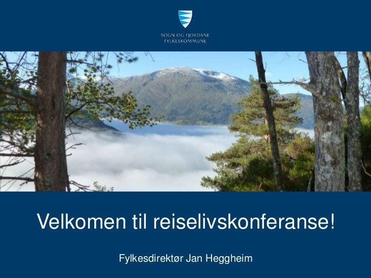Velkomen til reiselivskonferanse!         Fylkesdirektør Jan Heggheim