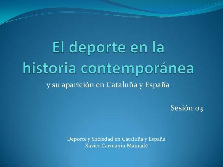 y su aparición en Cataluña y España                                               Sesión 03     Deporte y Sociedad en Cata...