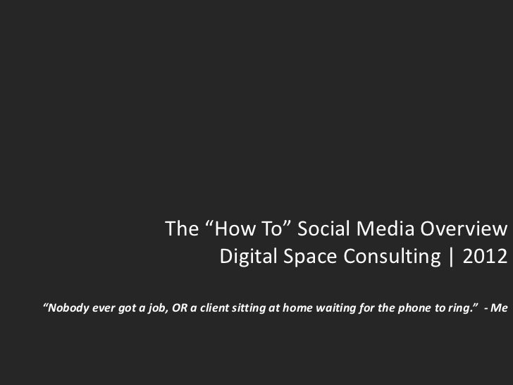 "The ""How To"" Social Media Overview                            Digital Space Consulting 