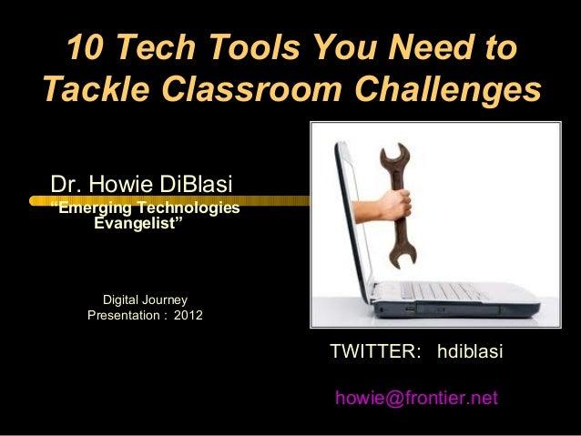 "10 Tech Tools You Need toTackle Classroom ChallengesDr. Howie DiBlasi""Emerging Technologies    Evangelist""      Digital Jo..."